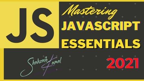 Mastering JavaScript Essentials 2021 Novice to Professional